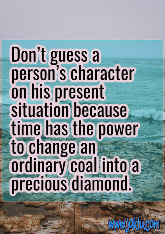Dont guess a persons character on his present situation inspirational quote in English
