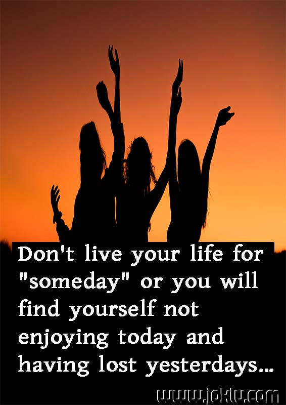 Dont live your life for someday inspirational quote in English