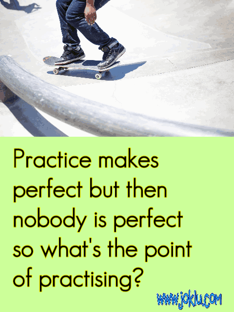 Practice makes perfect funny quote