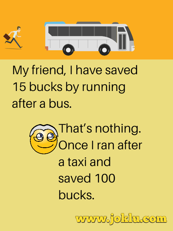 Run behind a bus short joke in English