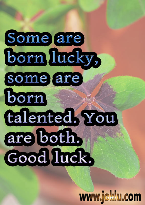 Some are born lucky good luck message in English