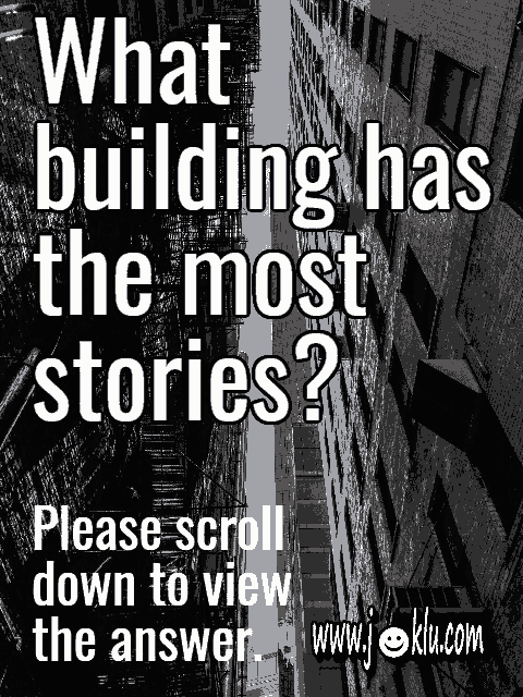 What building has the most stories riddle