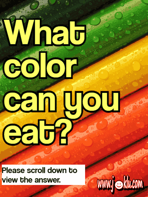 What color can you eat riddle