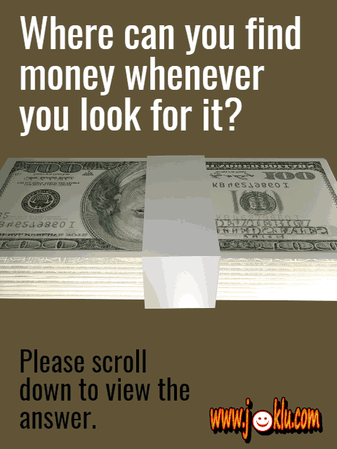 Where can you find money riddle