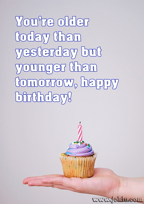 You are older today happy birthday message in English